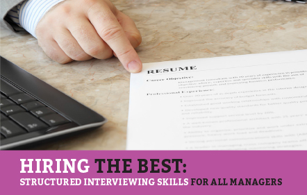 Hiring the Best: Structured Interviewing Skills For All Managers