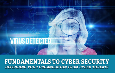 Fundamentals to Cyber Security: Defending Your Organisation from Cyber Threats